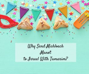 Send Mishloach Manot in Israel – Why Choose Tamarim?